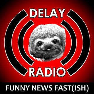 Delay Radio: Comedy,Funny News, Funny Stories (Fast-Ish)