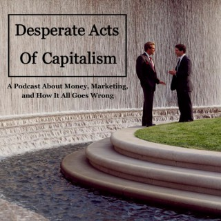 Desperate Acts of Capitalism Podcast