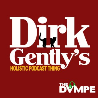 Dirk Gently's Holistic Podcast Thing