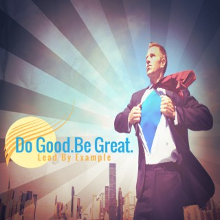 Do Good. Be Great.