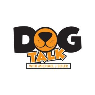 Dog Talk with Michael J Soler