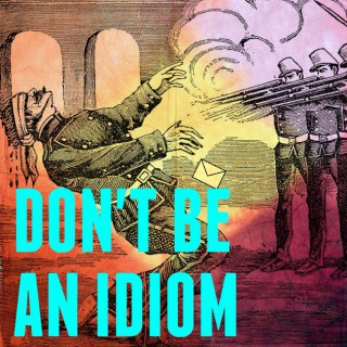 Don't Be An Idiom