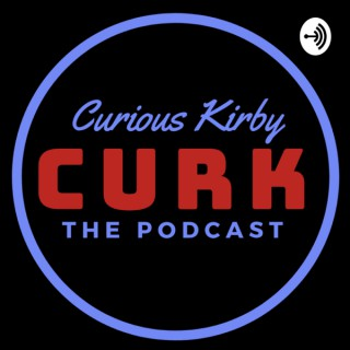 Curious Kirby CURK Podcast