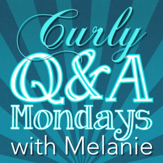 Curly Hair Q&A Mondays with Melanie Nickels