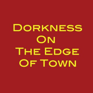 Dorkness On The Edge Of Town