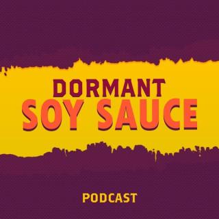 Dormant Soy Sauce Podcast