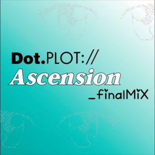 Dot.Plot://Ascension_finalMiX