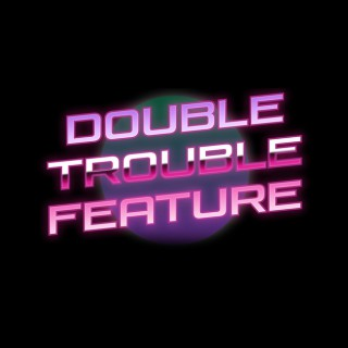 Double Trouble Feature