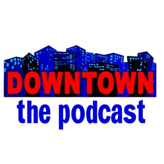Downtown: The Podcast