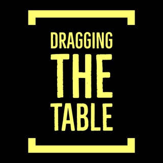 Dragging The Table