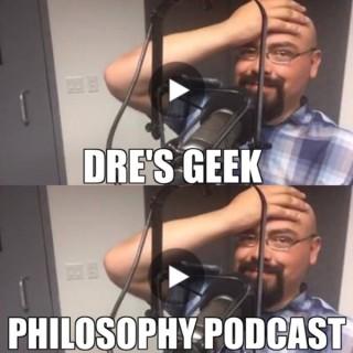 Dre's Geek Philosophy