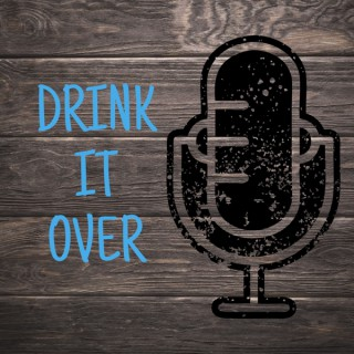 Drink It Over Podcast