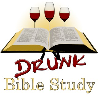 Drunk Bible Study