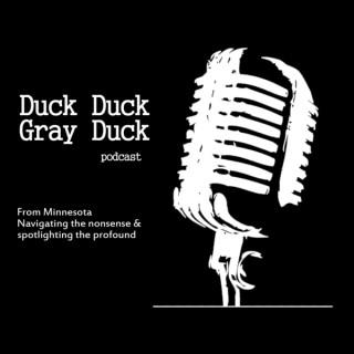 Duck Duck Gray Duck - A Minnesota Podcast