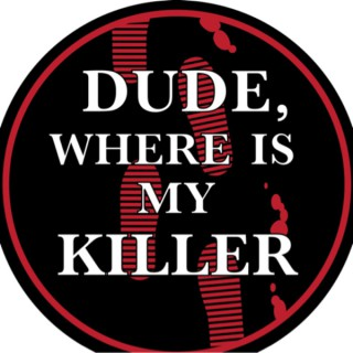 Dude Where's My Killer