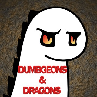 Dumbgeons & Dragons - D&D 5E Actual Play
