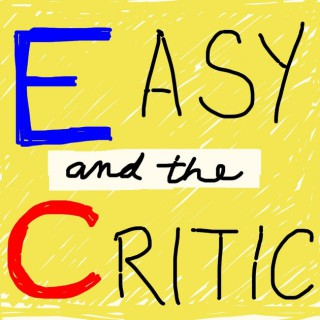 Easy & The Critic