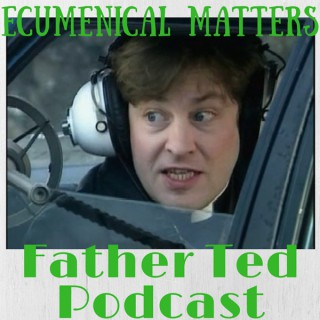 Ecumenical Matters - The Father Ted Podcast
