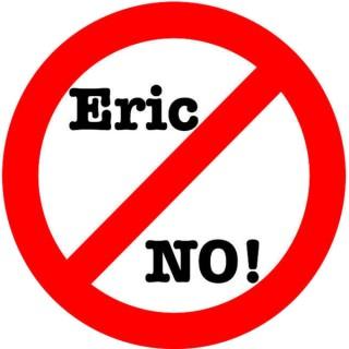 Eric NO!