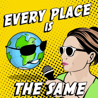 Every Place Is The Same