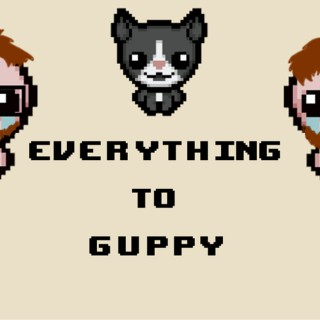 Everything To Guppy