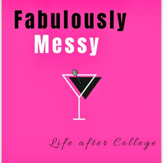 Fabulously Messy: Life After College