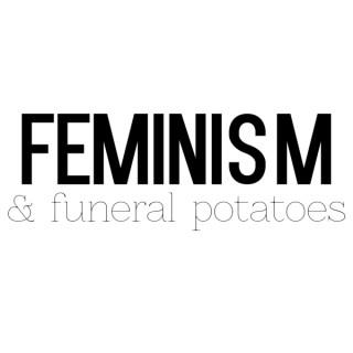 Feminism and Funeral Potatoes