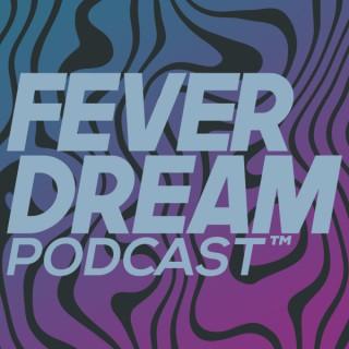 Fever Dream Podcast