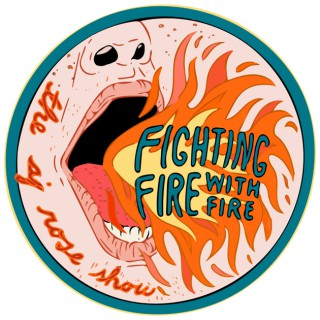 Fighting Fire With Fire: The AJ Rose Show