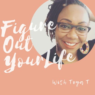 Figure Out Your Life with Toya T