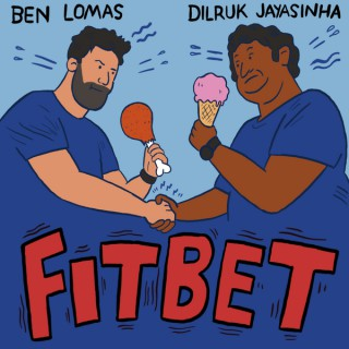 Fitbet with Dilruk Jayasinha and Ben Lomas Podcast