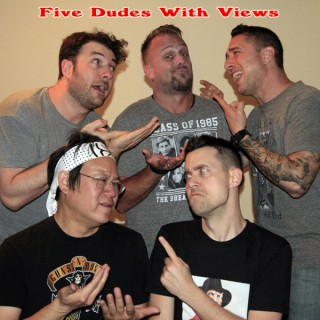 Five Dudes With Views Podcast