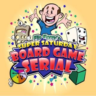 Flip Florey's Super Saturday Board Game Serial   A podcast about the fun in BoardGames