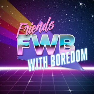 Friends With Boredom