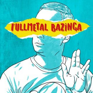 Fullmetal Bazinga