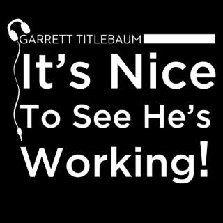 Garrett Titlebaum: It's Nice To See He's Working