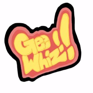 Gee Whiz!!