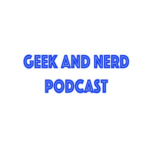 Geek and Nerd Podcast