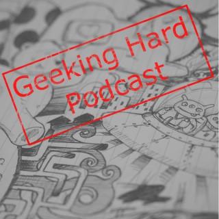 Geeking Hard podcast