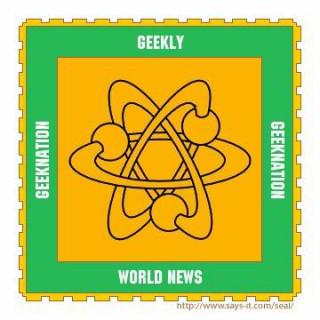 GeekNation: The Geekly World News