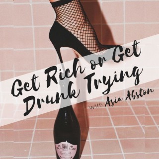 Get Rich Or Get Drunk Trying
