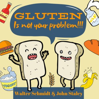 Gluten is NOT your problem