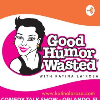 Good Humor Wasted with Katina LaRosa