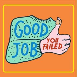 Good Job You Failed