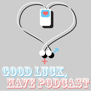 Good Luck, Have Podcast!