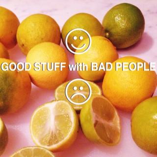 GOOD STUFF with BAD PEOPLE