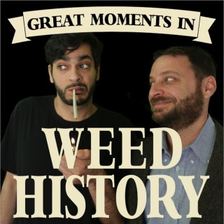 Great Moments in Weed History w/ Abdullah and Bean