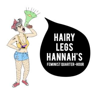 Hairy Legs Hannah's Feminist Quarter-Hour