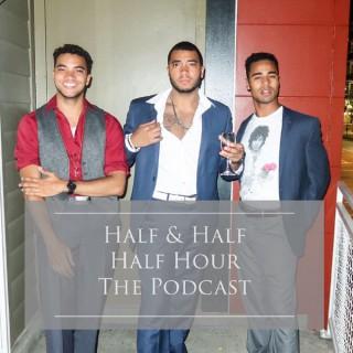Half & Half Half Hour Podcast