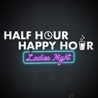 Half Hour Happy Hour: Ladies Night with Alison and Maude (& Tom)